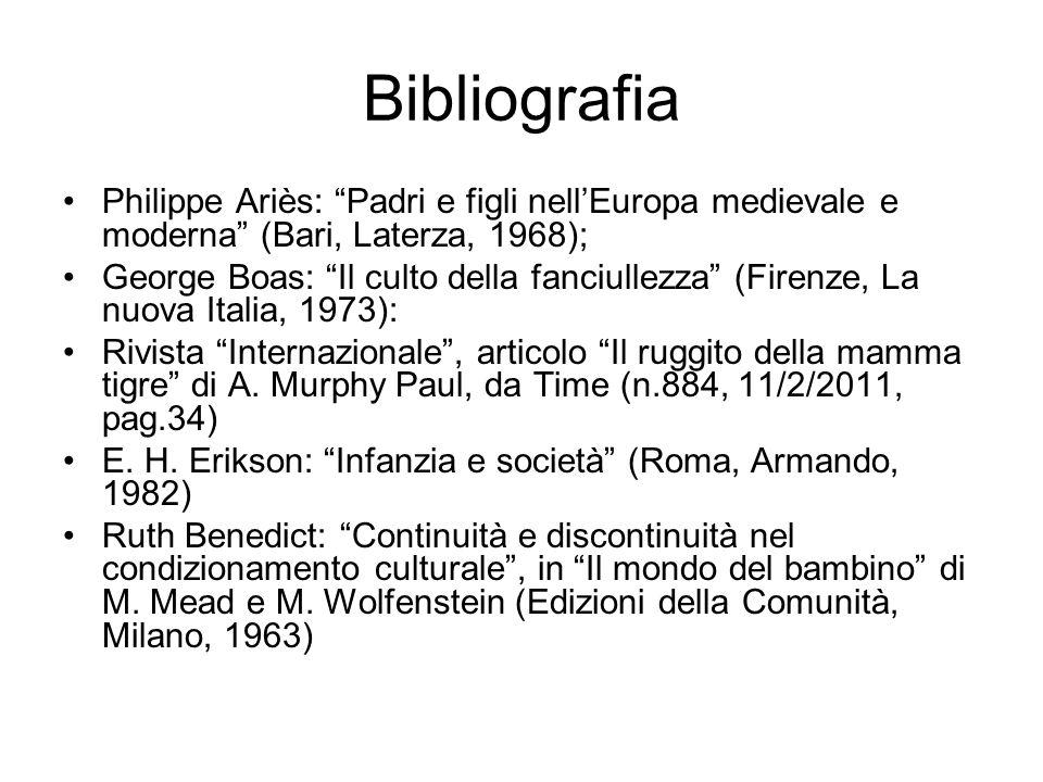 """Bibliografia Philippe Ariès: """"Padri e figli nell'Europa medievale e moderna"""" (Bari, Laterza, 1968); George Boas: """"Il culto della fanciullezza"""" (Firenz"""
