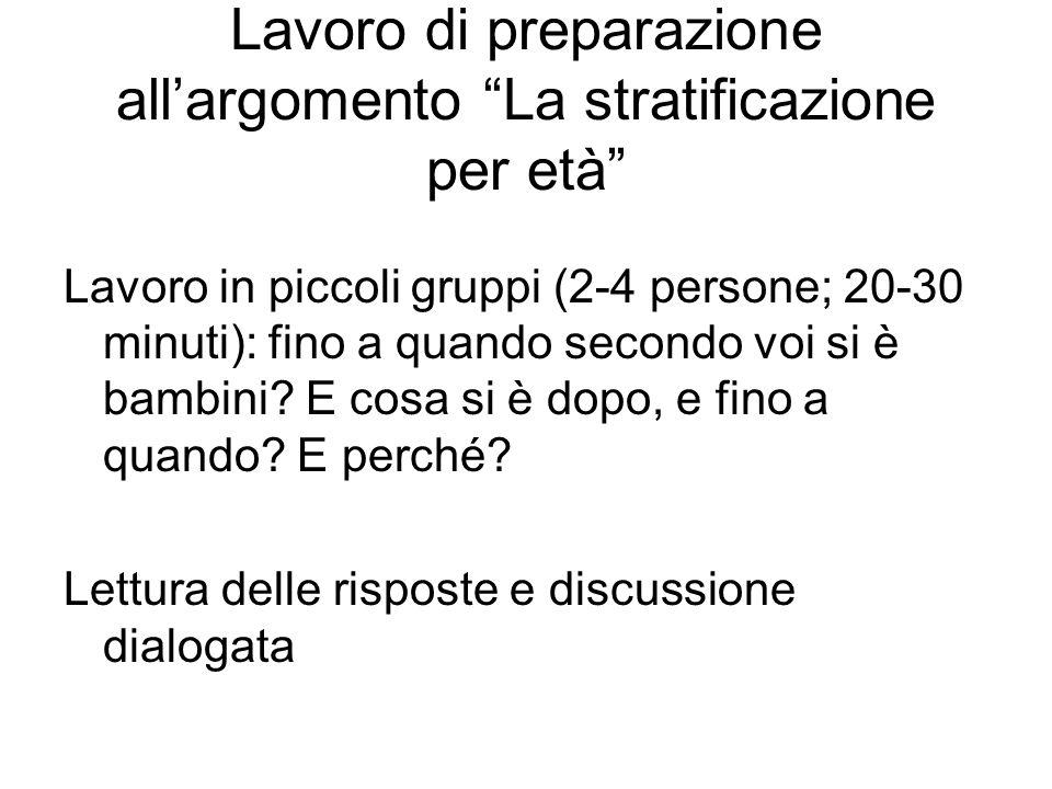 """Lavoro di preparazione all'argomento """"La stratificazione per età"""" Lavoro in piccoli gruppi (2-4 persone; 20-30 minuti): fino a quando secondo voi si è"""