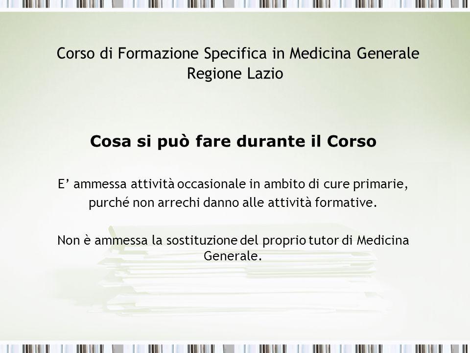 Corso di Formazione Specifica in Medicina Generale Regione Lazio Cosa si può fare durante il Corso E' ammessa attività occasionale in ambito di cure p