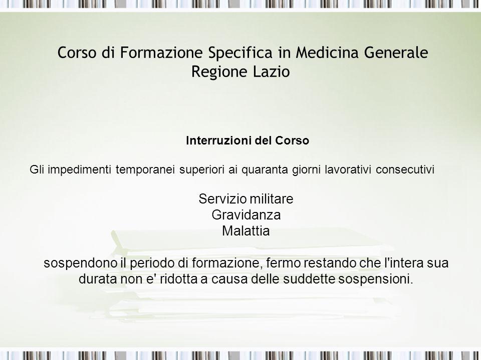 Corso di Formazione Specifica in Medicina Generale Regione Lazio Interruzioni del Corso Gli impedimenti temporanei superiori ai quaranta giorni lavora