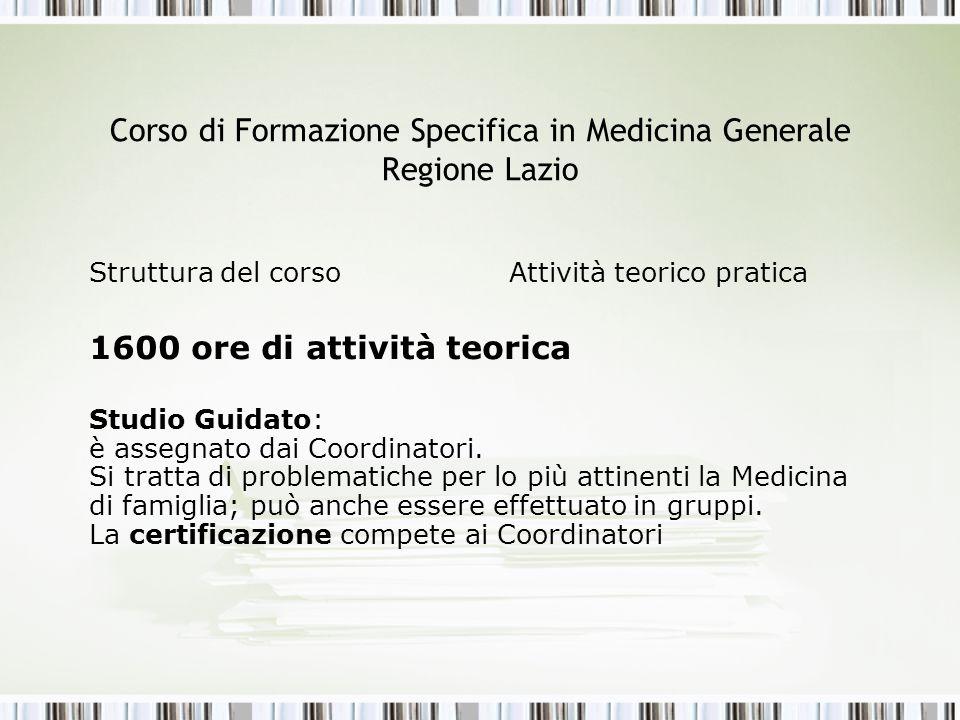 Corso di Formazione Specifica in Medicina Generale Regione Lazio Struttura del corso Attività teorico pratica 1600 ore di attività teorica Studio Guid