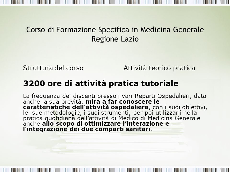 Corso di Formazione Specifica in Medicina Generale Regione Lazio Struttura del corso Attività teorico pratica 3200 ore di attività pratica tutoriale L