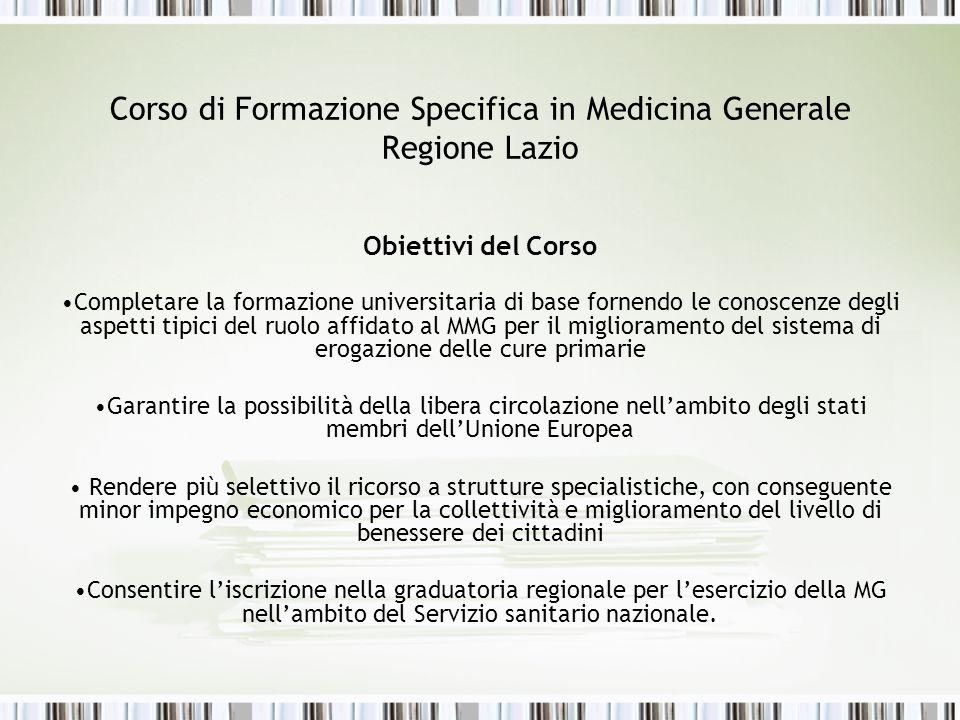 Corso di Formazione Specifica in Medicina Generale Regione Lazio Obiettivi del Corso Completare la formazione universitaria di base fornendo le conosc