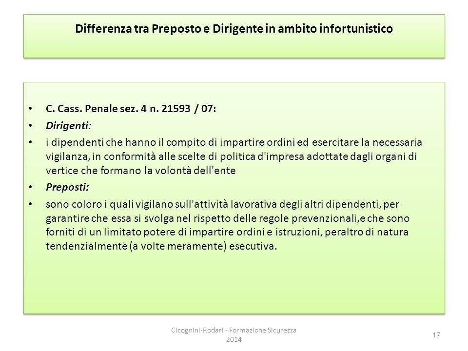 Differenza tra Preposto e Dirigente in ambito infortunistico C. Cass. Penale sez. 4 n. 21593 / 07: Dirigenti: i dipendenti che hanno il compito di imp