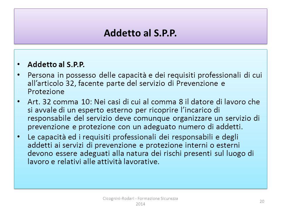 Addetto al S.P.P. Persona in possesso delle capacità e dei requisiti professionali di cui all'articolo 32, facente parte del servizio di Prevenzione e