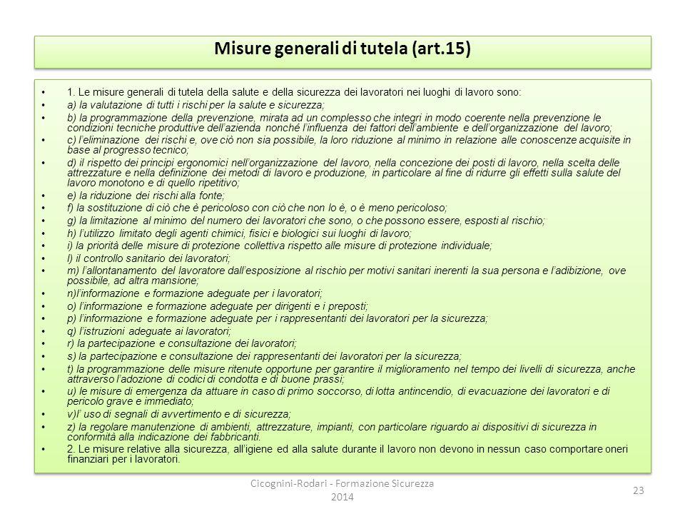 Misure generali di tutela (art.15) 1. Le misure generali di tutela della salute e della sicurezza dei lavoratori nei luoghi di lavoro sono: a) la valu