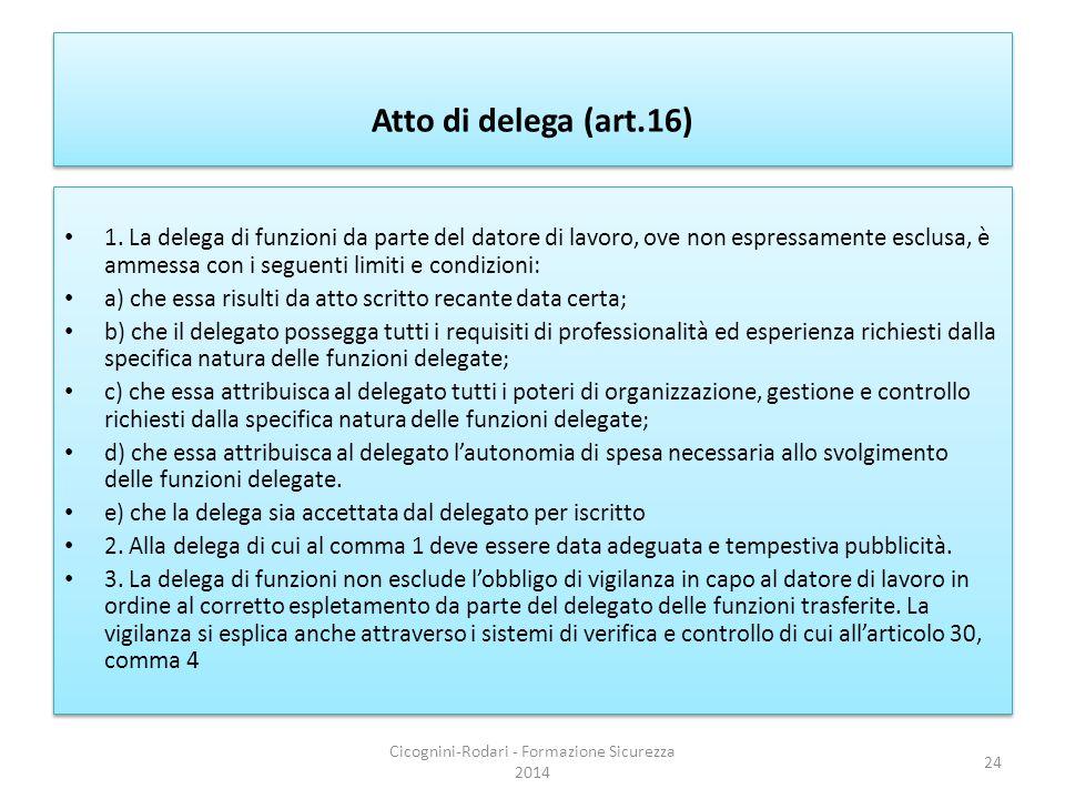 Atto di delega (art.16) 1. La delega di funzioni da parte del datore di lavoro, ove non espressamente esclusa, è ammessa con i seguenti limiti e condi