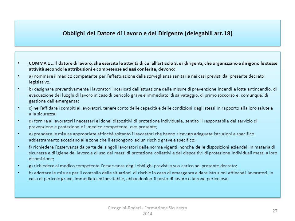 Obblighi del Datore di Lavoro e del Dirigente (delegabili art.18) COMMA 1 …Il datore di lavoro, che esercita le attività di cui all'articolo 3, e i di
