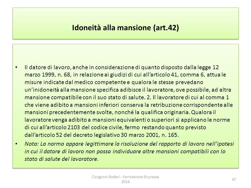 Idoneità alla mansione (art.42) Il datore di lavoro, anche in considerazione di quanto disposto dalla legge 12 marzo 1999, n. 68, in relazione ai giud