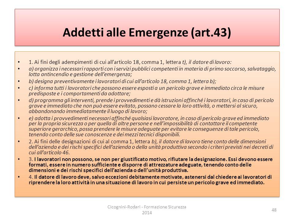 Addetti alle Emergenze (art.43) 1. Ai fini degli adempimenti di cui all'articolo 18, comma 1, lettera t), il datore di lavoro: a) organizza i necessar