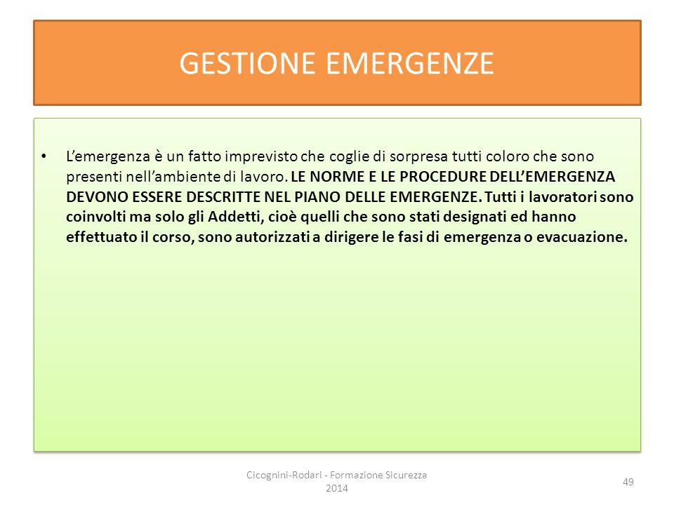 GESTIONE EMERGENZE L'emergenza è un fatto imprevisto che coglie di sorpresa tutti coloro che sono presenti nell'ambiente di lavoro. LE NORME E LE PROC