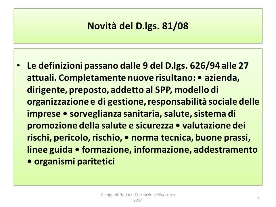 Novità del D.lgs. 81/08 Le definizioni passano dalle 9 del D.lgs. 626/94 alle 27 attuali. Completamente nuove risultano: azienda, dirigente, preposto,