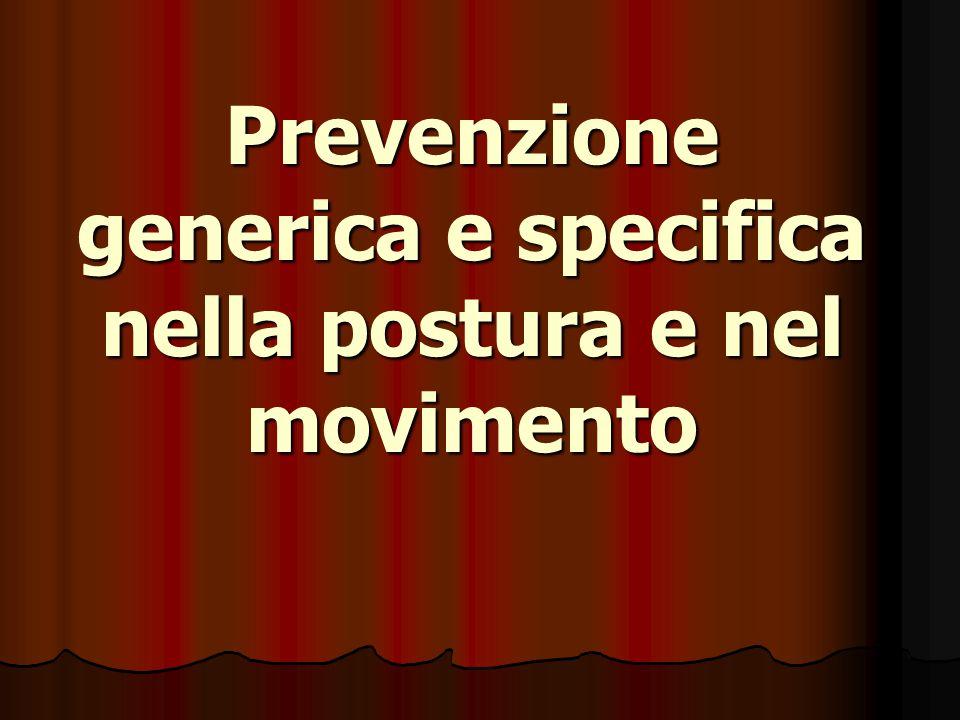 Prevenzione generica e specifica nella postura e nel movimento Prevenzione generica e specifica nella postura e nel movimento
