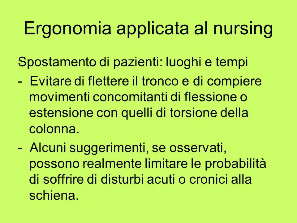 Ergonomia applicata al nursing Spostamento di pazienti: luoghi e tempi - Evitare di flettere il tronco e di compiere movimenti concomitanti di flessio