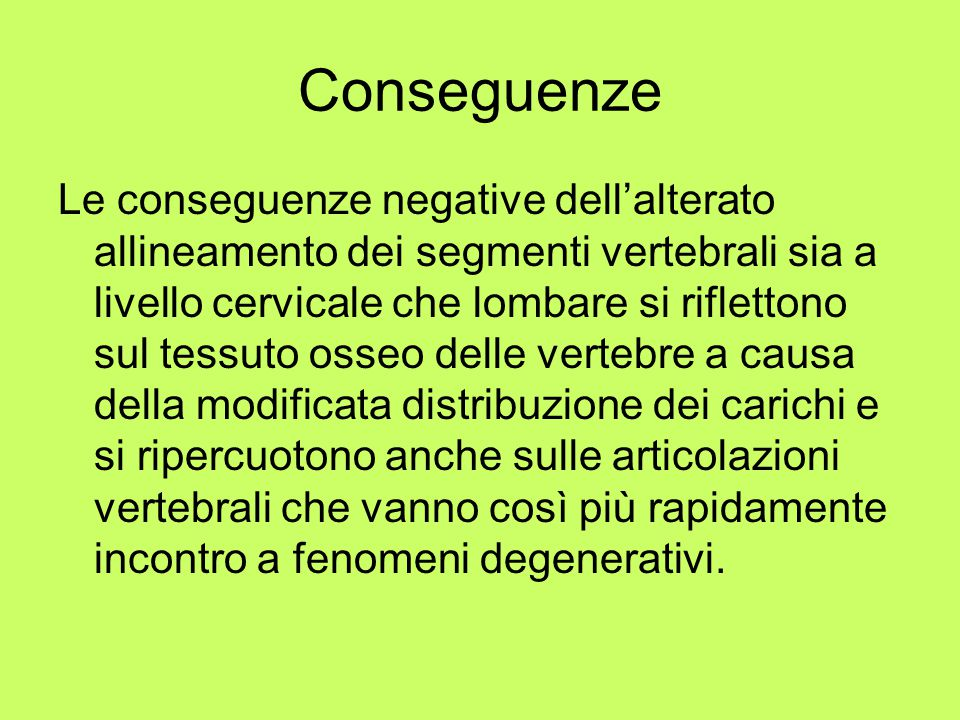 Conseguenze Le conseguenze negative dell'alterato allineamento dei segmenti vertebrali sia a livello cervicale che lombare si riflettono sul tessuto o
