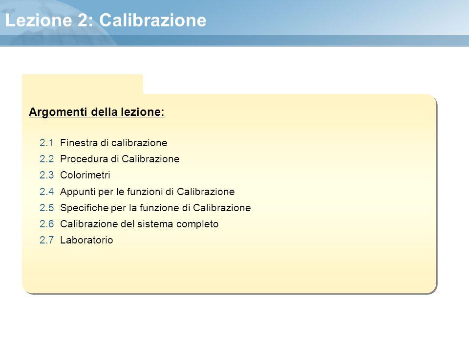 Argomenti della lezione: Lezione 2: Calibrazione 2.1 Finestra di calibrazione 2.2 Procedura di Calibrazione 2.3 Colorimetri 2.4 Appunti per le funzion