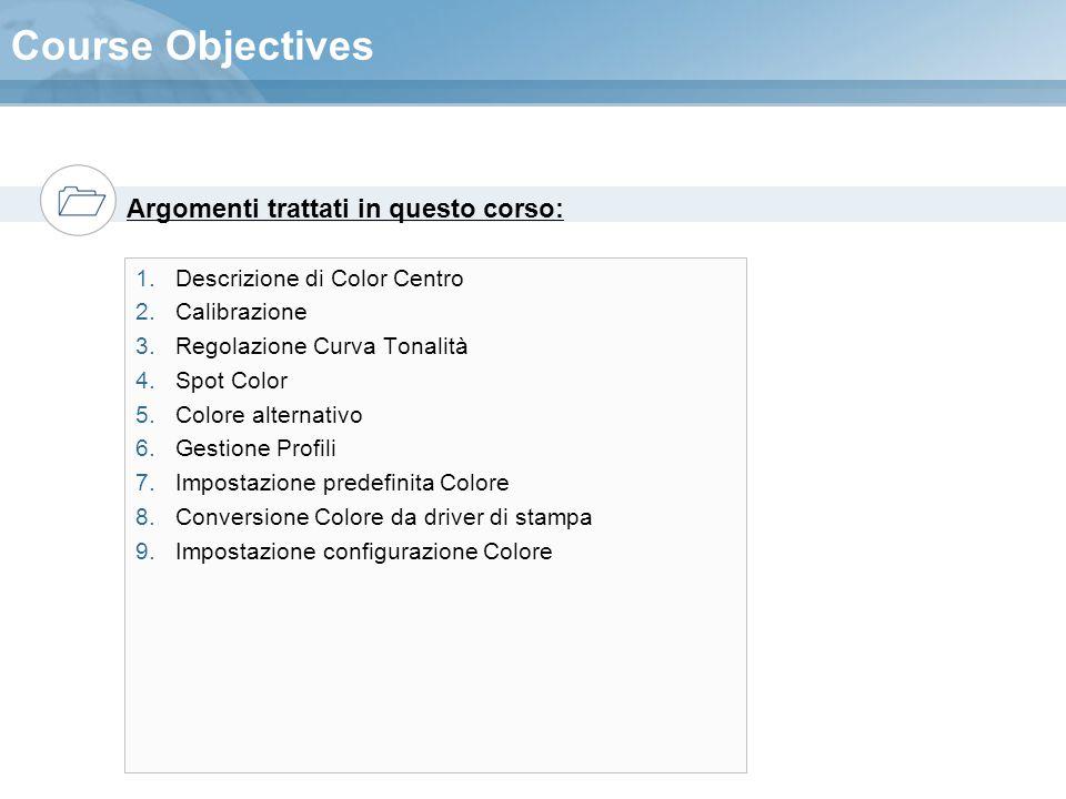 Argomenti trattati in questo corso: Course Objectives 1.Descrizione di Color Centro 2.Calibrazione 3.Regolazione Curva Tonalità 4.Spot Color 5.Colore