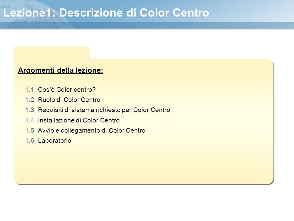 Argomenti della lezione: Lezione1: Descrizione di Color Centro 1.1 Cos'è Color centro? 1.2 Ruolo di Color Centro 1.3 Requisiti di sistema richiesto pe
