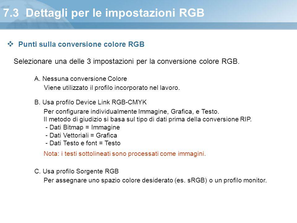 7.3 Dettagli per le impostazioni RGB Selezionare una delle 3 impostazioni per la conversione colore RGB. A. Nessuna conversione Colore B. Usa profilo