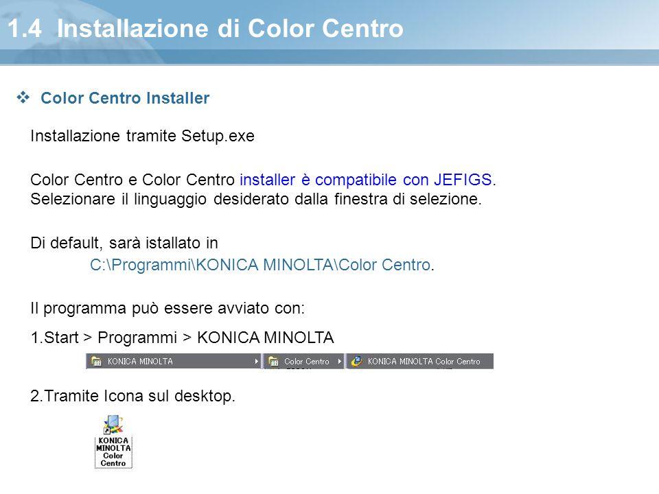 1.4 Installazione di Color Centro Installazione tramite Setup.exe Color Centro e Color Centro installer è compatibile con JEFIGS. Selezionare il lingu