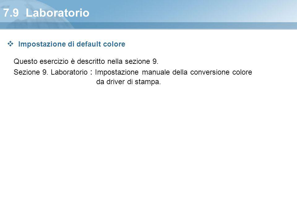 7.9 Laboratorio Questo esercizio è descritto nella sezione 9. Sezione 9. Laboratorio : Impostazione manuale della conversione colore da driver di stam