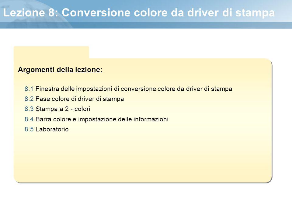 Argomenti della lezione: Lezione 8: Conversione colore da driver di stampa 8.1 Finestra delle impostazioni di conversione colore da driver di stampa 8