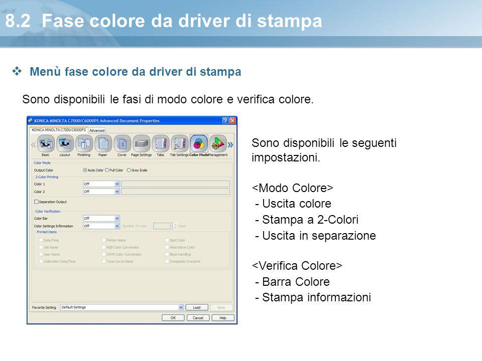 8.2 Fase colore da driver di stampa Sono disponibili le fasi di modo colore e verifica colore. Sono disponibili le seguenti impostazioni. - Uscita col