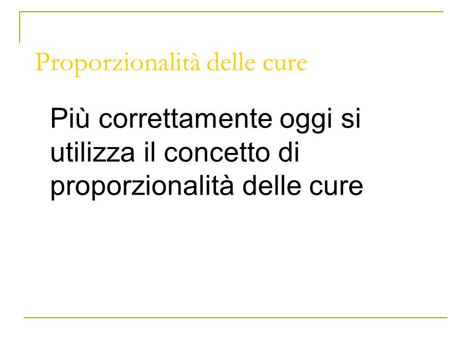 Proporzionalità delle cure Più correttamente oggi si utilizza il concetto di proporzionalità delle cure