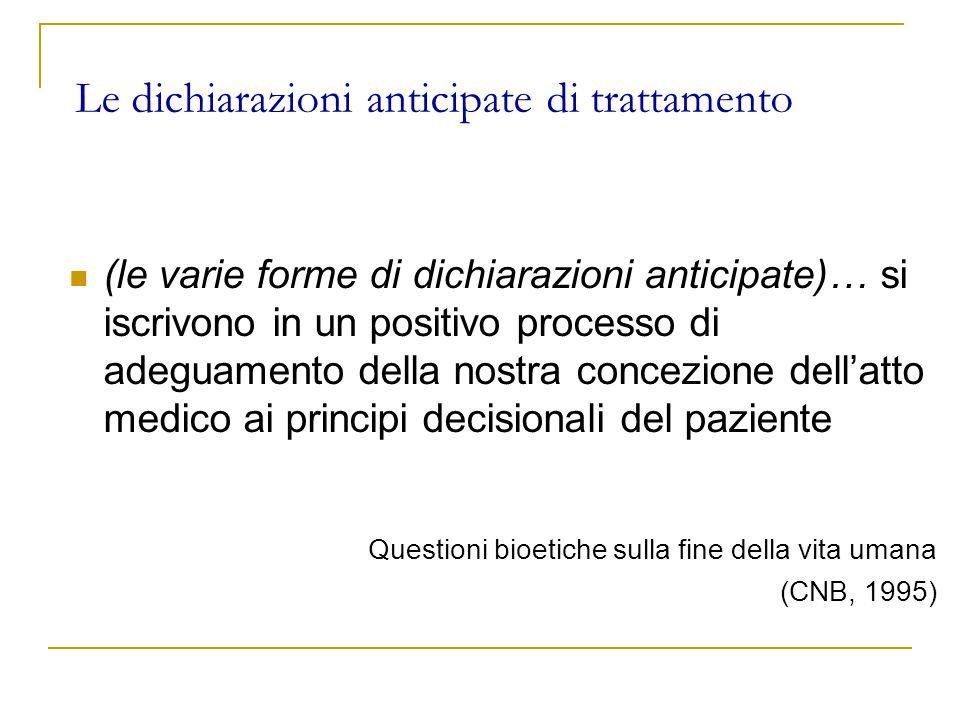 Le dichiarazioni anticipate di trattamento (le varie forme di dichiarazioni anticipate)… si iscrivono in un positivo processo di adeguamento della nostra concezione dell'atto medico ai principi decisionali del paziente Questioni bioetiche sulla fine della vita umana (CNB, 1995)