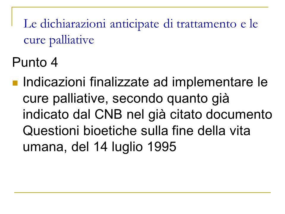 Le dichiarazioni anticipate di trattamento e le cure palliative Punto 4 Indicazioni finalizzate ad implementare le cure palliative, secondo quanto già indicato dal CNB nel già citato documento Questioni bioetiche sulla fine della vita umana, del 14 luglio 1995