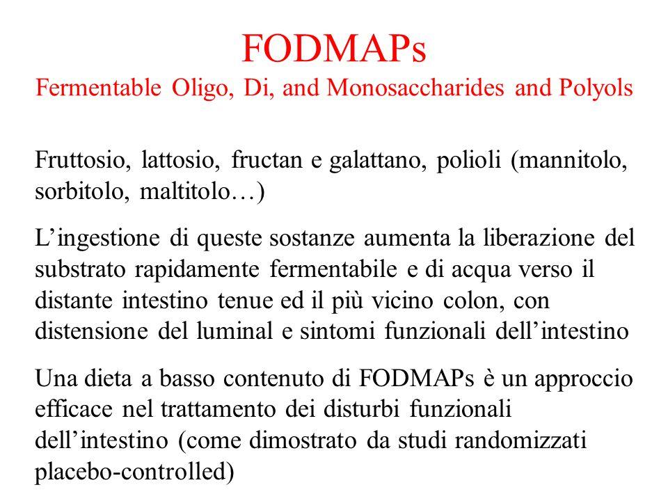 FODMAPs Fermentable Oligo, Di, and Monosaccharides and Polyols Fruttosio, lattosio, fructan e galattano, polioli (mannitolo, sorbitolo, maltitolo…) L'