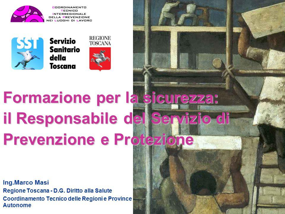 Formazione per la sicurezza: il Responsabile del Servizio di Prevenzione e Protezione Ing.Marco Masi Regione Toscana - D.G.