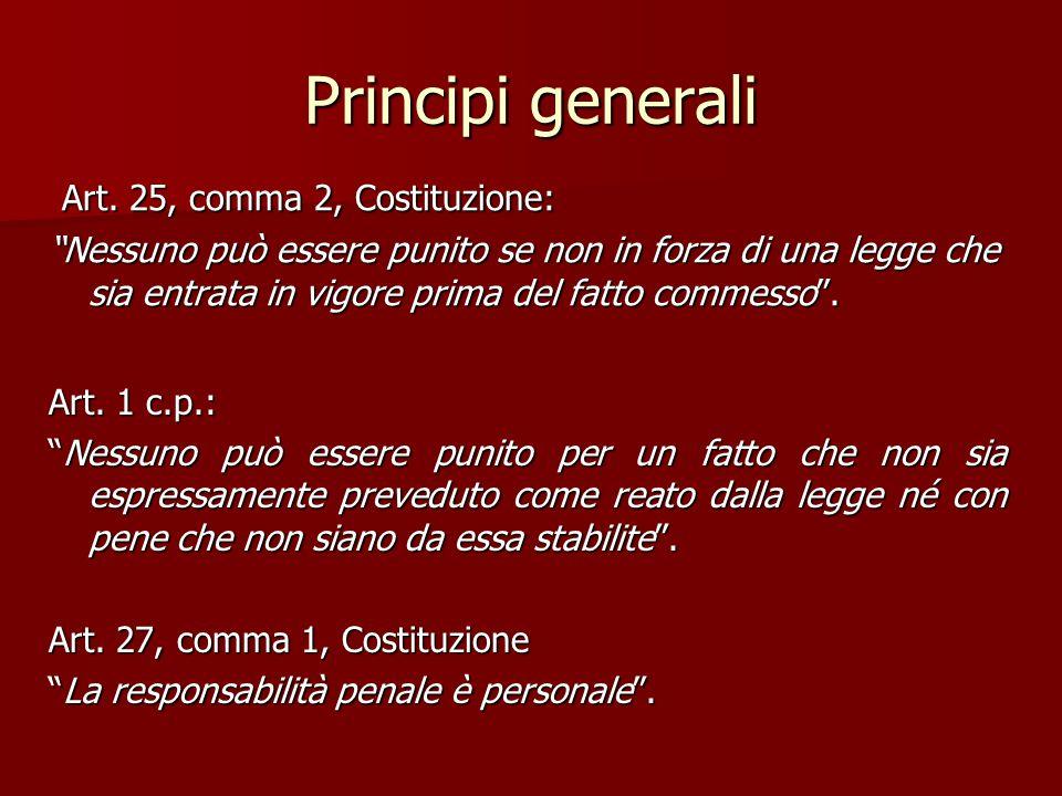 """Principi generali Art. 25, comma 2, Costituzione: Art. 25, comma 2, Costituzione: """"Nessuno può essere punito se non in forza di una legge che sia entr"""