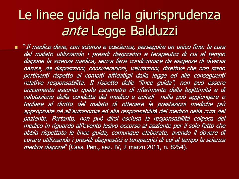 """Le linee guida nella giurisprudenza ante Legge Balduzzi """"Il medico deve, con scienza e coscienza, perseguire un unico fine: la cura del malato utilizz"""