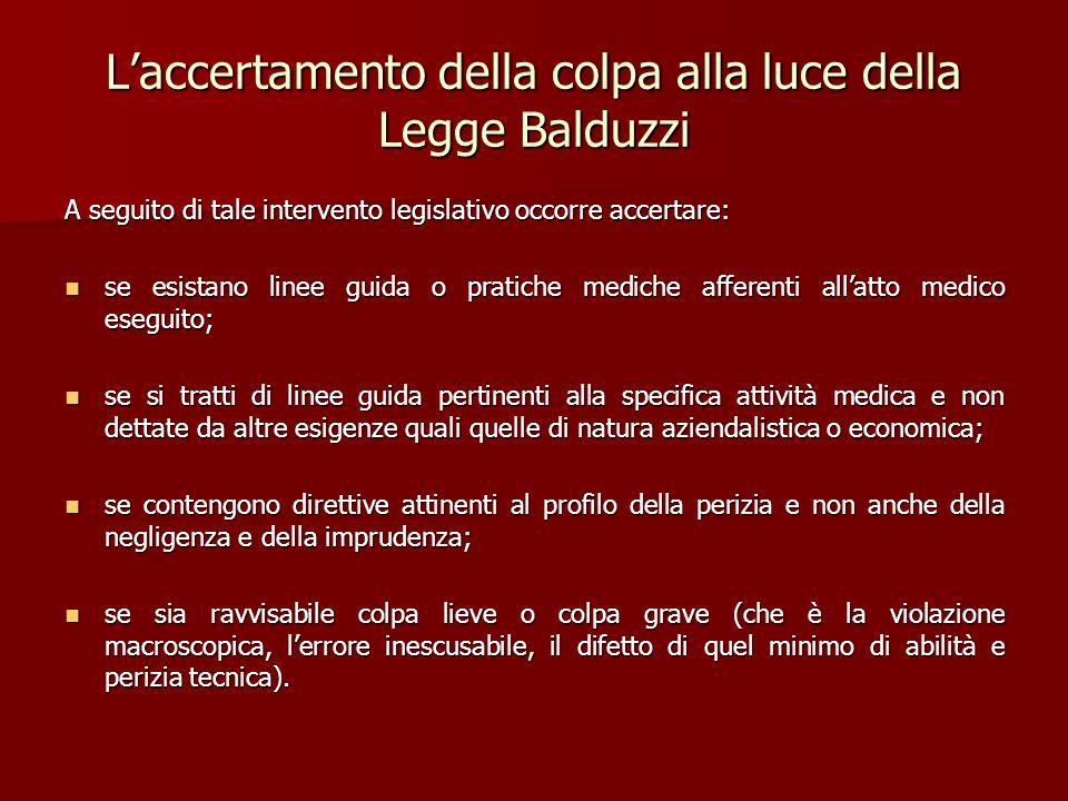 L'accertamento della colpa alla luce della Legge Balduzzi A seguito di tale intervento legislativo occorre accertare: se esistano linee guida o pratic