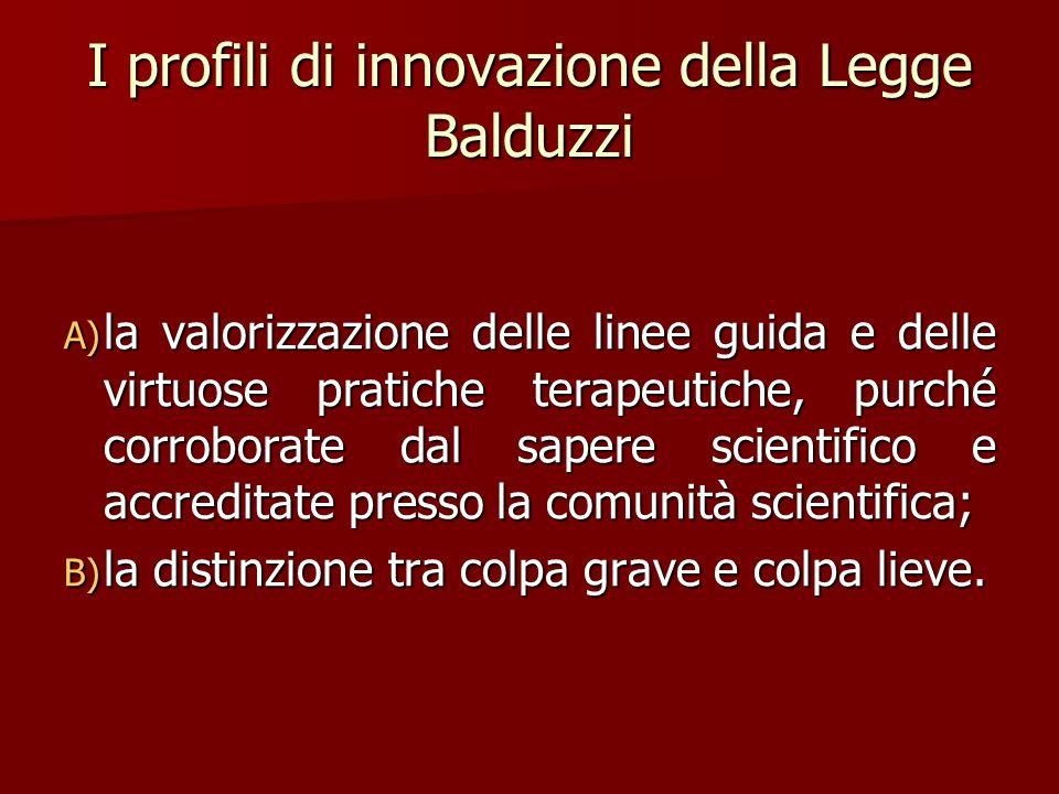 I profili di innovazione della Legge Balduzzi A) la valorizzazione delle linee guida e delle virtuose pratiche terapeutiche, purché corroborate dal sa