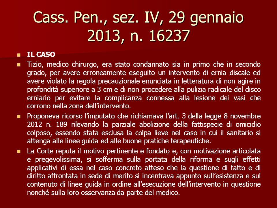 Cass. Pen., sez. IV, 29 gennaio 2013, n. 16237 IL CASO Tizio, medico chirurgo, era stato condannato sia in primo che in secondo grado, per avere erron