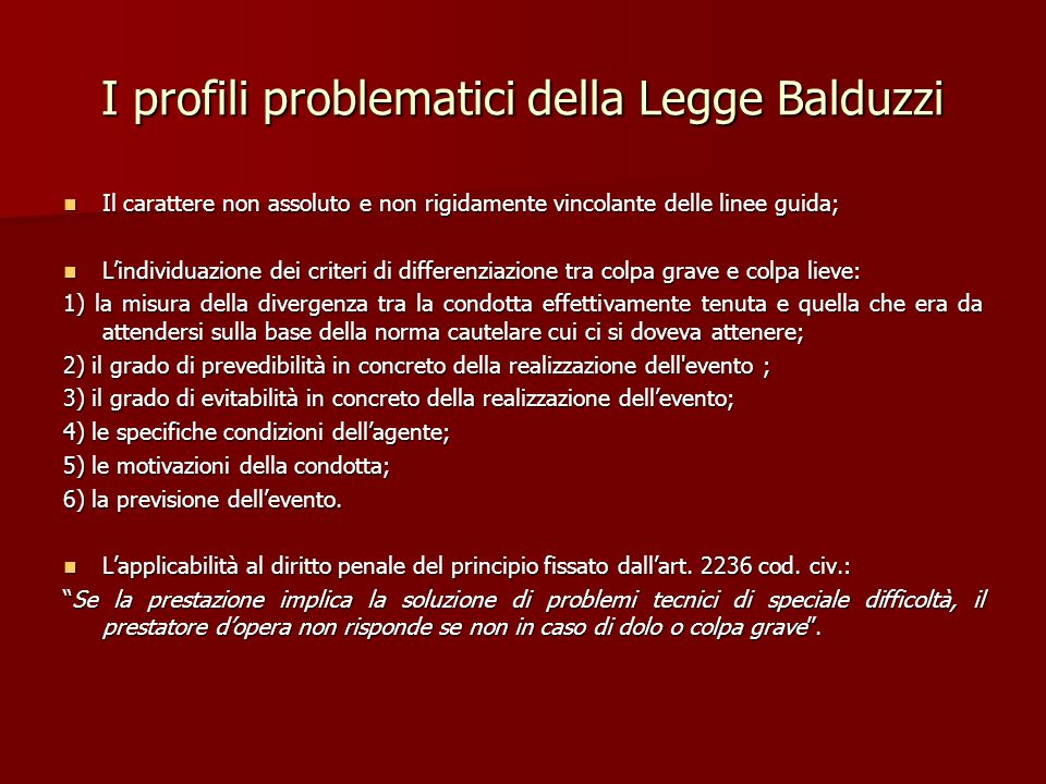 I profili problematici della Legge Balduzzi Il carattere non assoluto e non rigidamente vincolante delle linee guida; Il carattere non assoluto e non
