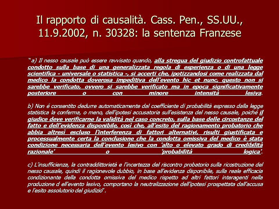 """Il rapporto di causalità. Cass. Pen., SS.UU., 11.9.2002, n. 30328: la sentenza Franzese """"a) Il nesso causale può essere ravvisato quando, alla stregua"""