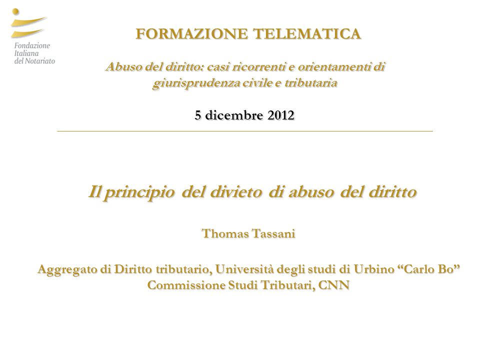 Il principio del divieto di abuso del diritto Il principio del divieto di abuso del diritto Thomas Tassani Aggregato di Diritto tributario, Università