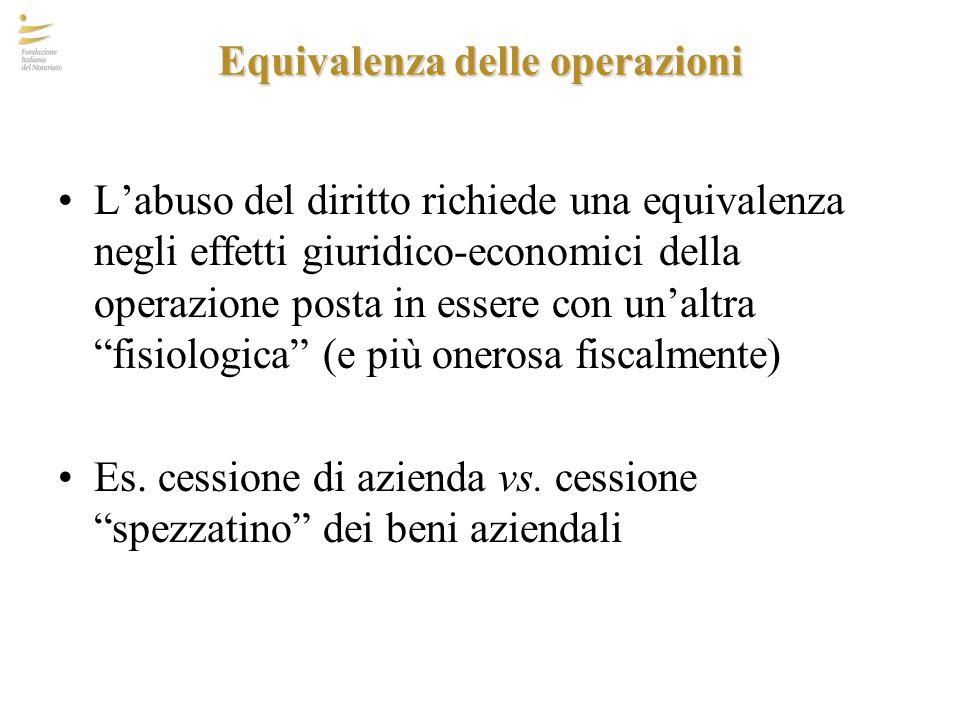 Equivalenza delle operazioni L'abuso del diritto richiede una equivalenza negli effetti giuridico-economici della operazione posta in essere con un'al