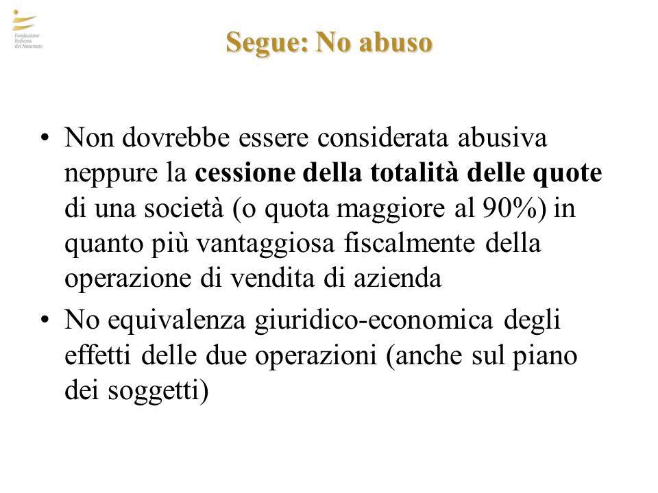 Segue: No abuso Non dovrebbe essere considerata abusiva neppure la cessione della totalità delle quote di una società (o quota maggiore al 90%) in qua