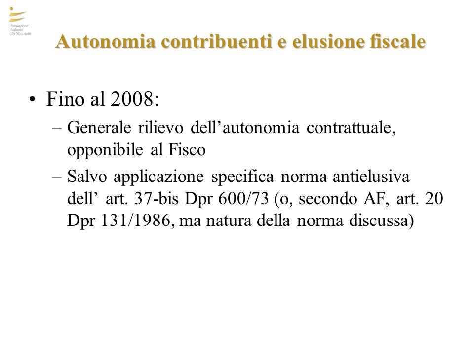 Autonomia contribuenti e elusione fiscale Fino al 2008: –Generale rilievo dell'autonomia contrattuale, opponibile al Fisco –Salvo applicazione specifi
