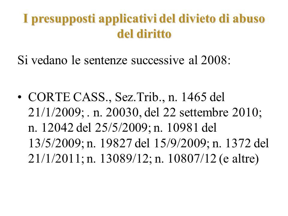 I presupposti applicativi del divieto di abuso del diritto Si vedano le sentenze successive al 2008: CORTE CASS., Sez.Trib., n. 1465 del 21/1/2009;. n