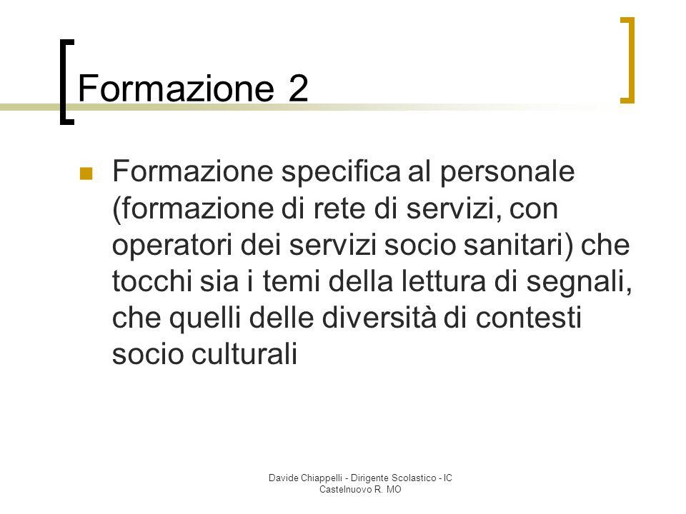 Davide Chiappelli - Dirigente Scolastico - IC Castelnuovo R. MO Formazione 2 Formazione specifica al personale (formazione di rete di servizi, con ope