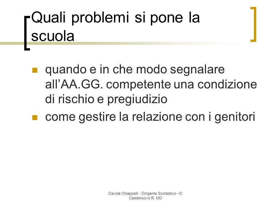 Davide Chiappelli - Dirigente Scolastico - IC Castelnuovo R. MO Quali problemi si pone la scuola quando e in che modo segnalare all'AA.GG. competente