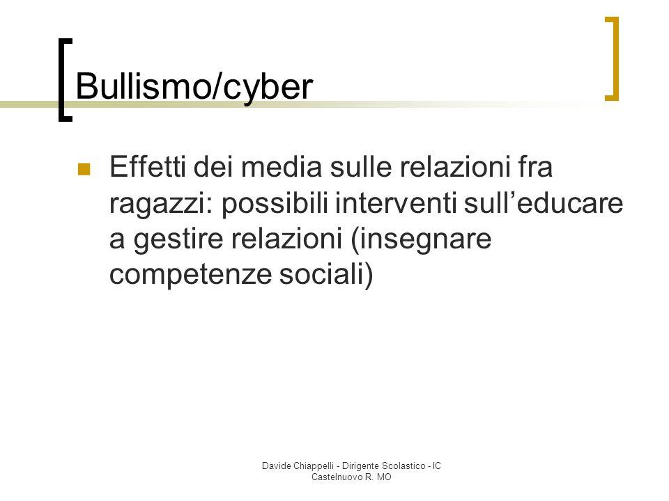 Davide Chiappelli - Dirigente Scolastico - IC Castelnuovo R. MO Bullismo/cyber Effetti dei media sulle relazioni fra ragazzi: possibili interventi sul