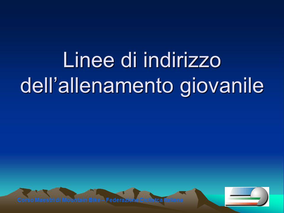 Corso Maestri di Mountain Bike – Federazione Ciclistca Italiana Linee di indirizzo dell'allenamento giovanile