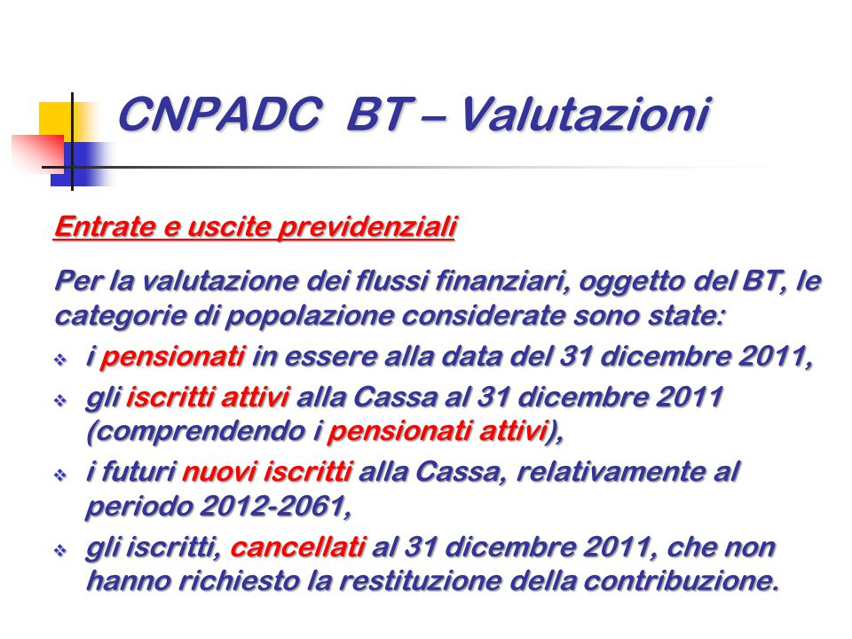 CNPADC BT – Valutazioni Entrate e uscite previdenziali Per la valutazione dei flussi finanziari, oggetto del BT, le categorie di popolazione considera
