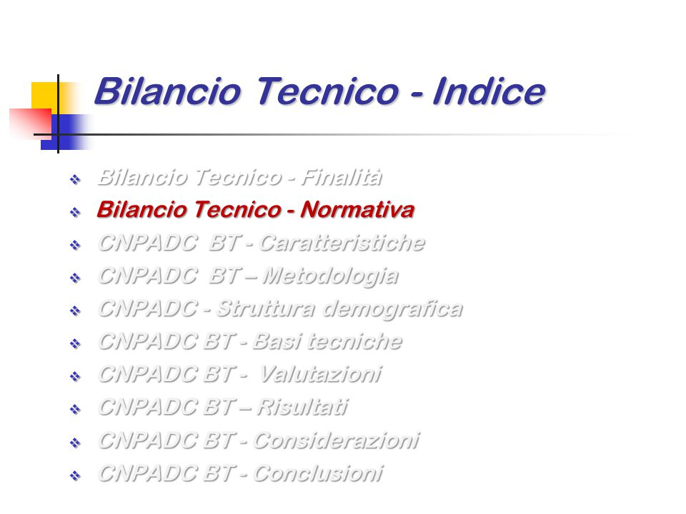 Bilancio Tecnico - Normativa  Il bilancio tecnico deve essere redatto ai sensi del decreto interministeriale del 29 novembre 2007 [1], pubblicato nella Gazzetta Ufficiale del 6 febbraio 2008.